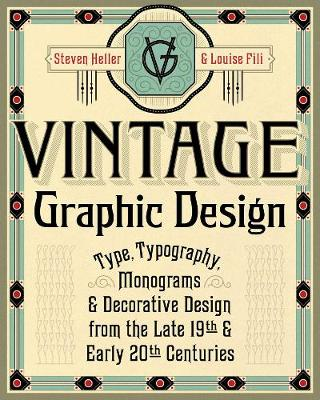 Vintage Graphic Design: Type, Typography, Monograms & Decorative Design from the Late 19th & Early 20th Centuries by Steven Heller