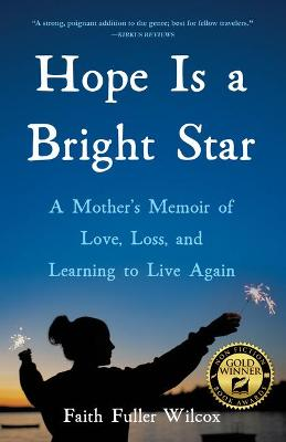 Hope Is a Bright Star: A Mother's Memoir of Love, Loss, and Learning to Live Again by Faith Fuller Wilcox