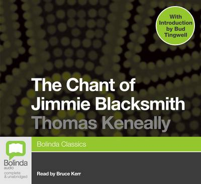 Chant Of Jimmie Blacksmith by Tom Keneally