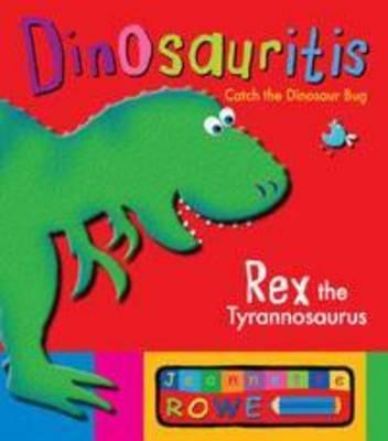 Rex the Tyrannosaurus: Dinosauritis by Jeannette Rowe