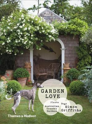 Garden Love: Plants, Dogs, Country Gardens by Dr Simon Griffiths