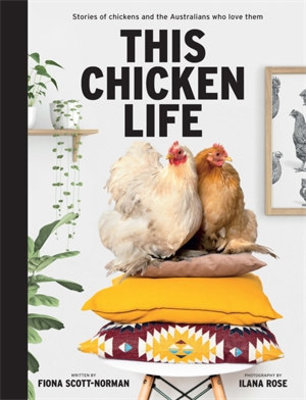 This Chicken Life: Stories of chickens and the Australians who love them book