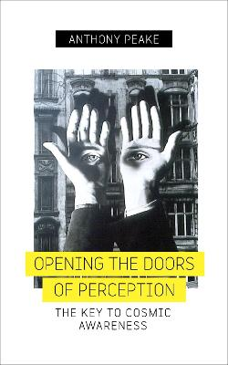 Opening the Doors of Perception by Anthony Peake