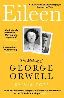 Eileen: The Making of George Orwell by Sylvia Topp