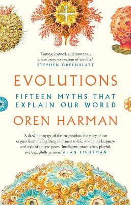 Evolutions: Fifteen Myths That Explain Our World by Oren Harman