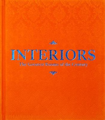 Interiors (Orange Edition): The Greatest Rooms of the Century by Phaidon Editors