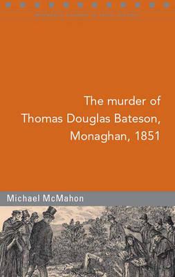 The Murder of Thomas Dawson Bateson, Monaghan, 1851 by Michael McMahon