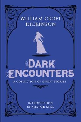 Dark Encounters by William Croft Dickinson