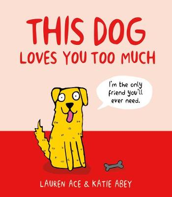 This Dog Loves You Too Much by Lauren Ace
