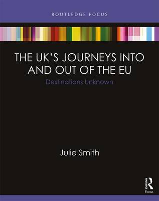 The UK's Journeys into and out of the EU: Destinations Unknown by Julie Smith