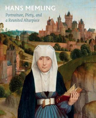 Hans Memling: Portraiture, Piety, and a Reunited Altarpiece by John Marciari