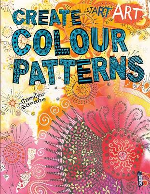 Start Art: Colour Patterns by Carolyn Scrace