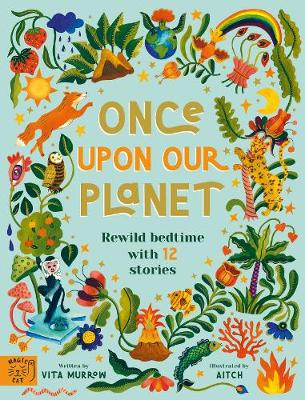Once Upon Our Planet: Rewild bedtime with 12 stories book