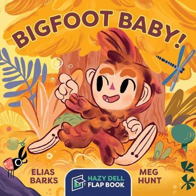 Bigfoot Baby!: A Hazy Dell Flap Book by Elias Barks