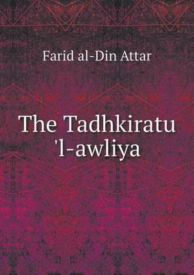 The Tadhkiratu 'l-Awliya by Farid Al-Din Attar