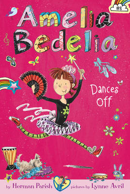 Amelia Bedelia Chapter Book #8: Amelia Bedelia Dances Off by Herman Parish