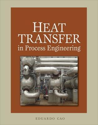 Heat Transfer in Process Engineering by Eduardo Cao