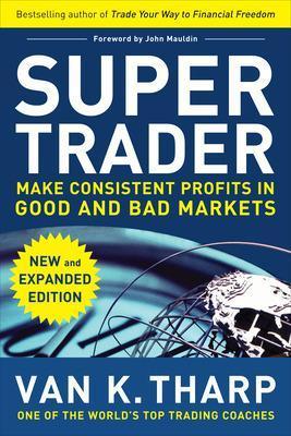 Super Trader: Make Consistent Profits in Good and Bad Markets by Van K. Tharp
