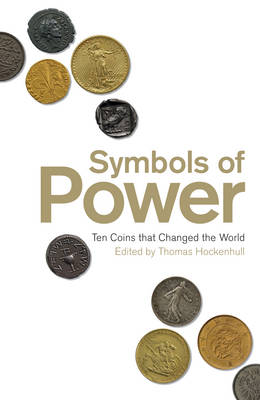 Symbols of Power: Ten Coins That Changed the World by Thomas Hockenhull