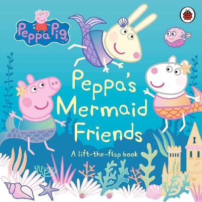 Peppa Pig: Peppa's Mermaid Friends: A Lift-the-Flap Book book