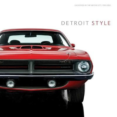 Detroit Style: Car Design in the Motor City, 1950-2020 by Benjamin Colman
