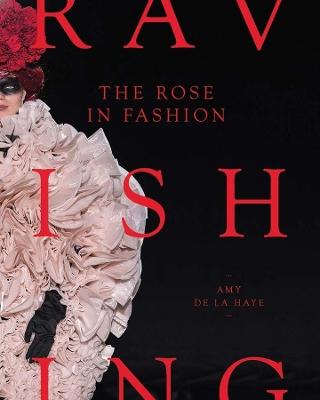 The Rose in Fashion: Ravishing by Amy de la Haye