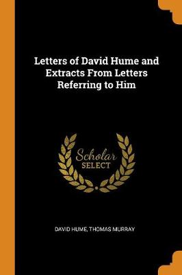 Letters of David Hume and Extracts from Letters Referring to Him by David Hume