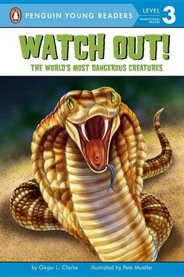 Watch Out!: The World's Most Dangerous Creatures by Ginjer L. Clarke