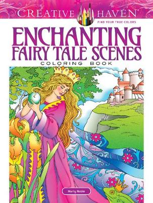 Creative Haven Enchanting Fairy Tale Scenes Coloring Book by Marty Noble