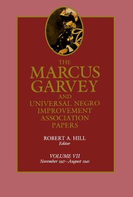 The Marcus Garvey and Universal Negro Improvement Association Papers The Marcus Garvey and Universal Negro Improvement Association Papers, Vol. VII November 1927-August 1940 v. 7 by Marcus Garvey