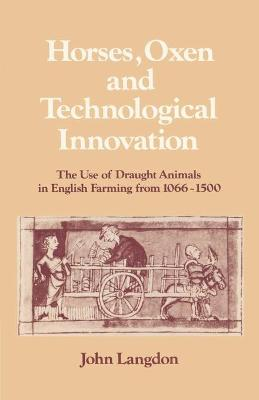 Horses, Oxen and Technological Innovation by John Langdon
