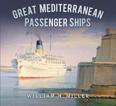 Great Mediterranean Passenger Ships by William H. Miller