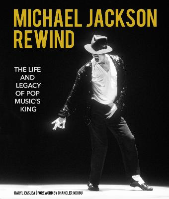 Michael Jackson: Rewind: The Life and Legacy of Pop Music's King book