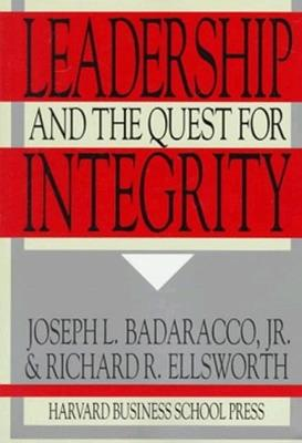 Leadership and the Quest for Integrity by Joseph L. Badaracco