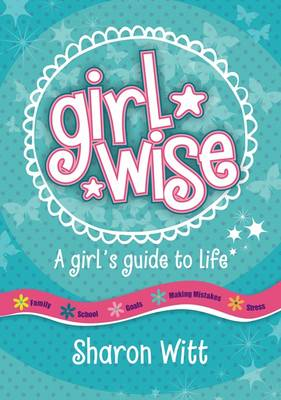 Girl Wise: A girl's guide to life by Sharon Witt