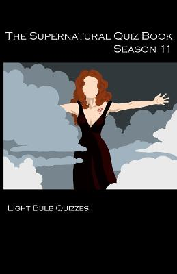 The Supernatural Quiz Book Season 11: 500 Questions and Answers on Supernatural Season 11 by Light Quizzes