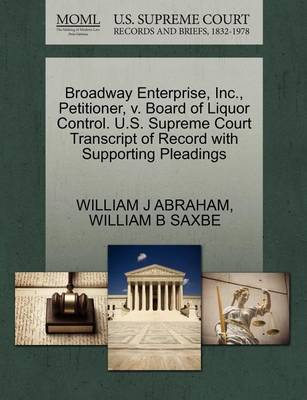 Broadway Enterprise, Inc., Petitioner, V. Board of Liquor Control. U.S. Supreme Court Transcript of Record with Supporting Pleadings by Albert Cook Outler Professor of Wesley Studies Perkins School of Theology William J Abraham