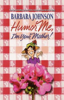 Humor ME, I'M Your Mother by Barbara Johnson