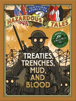Nathan Hale's Hazardous Tales: Treaties, Trenches, Mud, and Blood by Nathan Hale