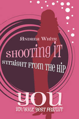 Shooting It Straight from the Hip by Andrea White