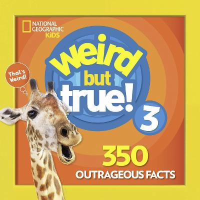 Weird But True! 3 by National Geographic Kids