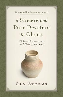 A Sincere and Pure Devotion to Christ, Volume 2: 100 Daily Meditations on 2 Corinthians by Sam Storms