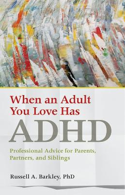 When an Adult You Love Has ADHD by Russell A. Barkley