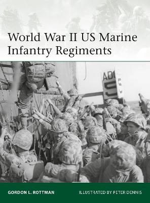 World War II US Marine Infantry Regiments by Gordon L. Rottman