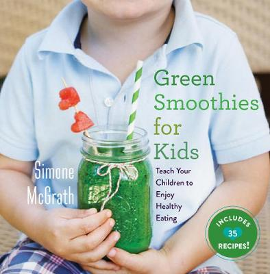 Green Smoothies for Kids by Simone McGrath