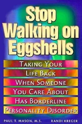 Stop Walking on Eggshells: Coping When Someone You Care About Has Borderline Personality Disorder by Paul T. Mason