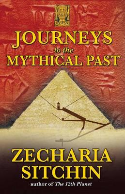 Journeys to the Mythical Past by Zecharia Sitchin