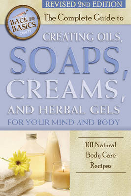 Complete Guide to Creating Oils, Soaps, Creams & Herbal Gels for Your Mind & Body by Marlene Jones