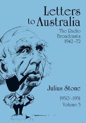 Letters to Australia, Volume 3: Essays from 1950-1951 by Mr Julius Stone