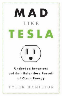 Mad Like Tesla by Tyler Hamilton